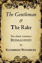 The Gentleman and the Rake ebook by Katherine Woodbury