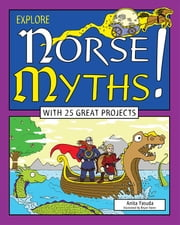 Explore Norse Myths! - With 25 Great Projects ebook by Bryan Stone,Anita  Yasuda