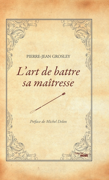 L'art de battre sa maîtresse - (1768) ebook by Pierre-Jean GROSLEY,Michel DELON