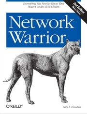 Network Warrior - Everything You Need to Know That Wasn't on the CCNA Exam ebook by Gary A. Donahue