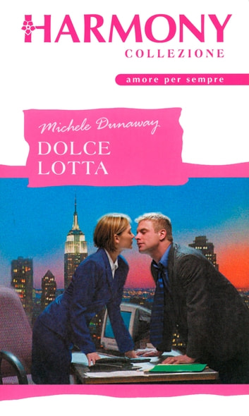Dolce lotta ebook by Michele Dunaway