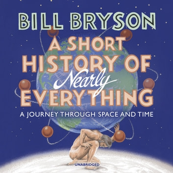 A Short History of Nearly Everything audiobook by Bill Bryson