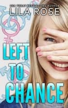 Left to Chance ebook by Lila Rose