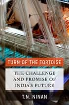 Turn of the Tortoise - The Challenge and Promise of India's Future ebook by T N Ninan