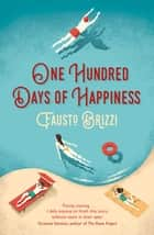 One Hundred Days of Happiness ebook by Fausto Brizzi, Anthony Shugaar