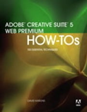 Adobe Creative Suite 5 Web Premium How-Tos - 100 Essential Techniques ebook by David Karlins