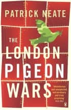 The London Pigeon Wars ebook by Patrick Neate