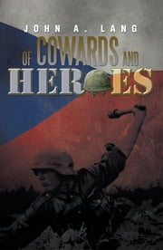 OF COWARDS AND HEROES ebook by John A. Lang
