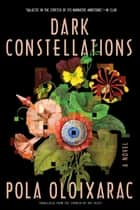 Dark Constellations ebook by Pola Oloixarac, Roy Kesey