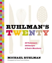 Ruhlman's Twenty - 20 Techniques, 200 Recipes, A Cook's Manifesto ebook by Michael Ruhlman