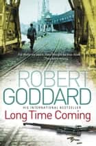 Long Time Coming - Crime Thriller ebook by Robert Goddard