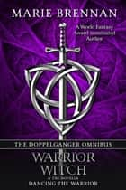 The Doppelganger Omnibus - includes Warrior, Witch & Dancing the Warrior ebook by Marie Brennan