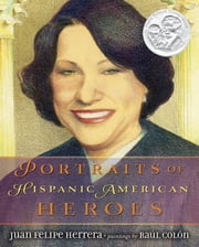 Portraits of Hispanic American Heroes ebook by Juan Felipe Herrera,Raul Colon
