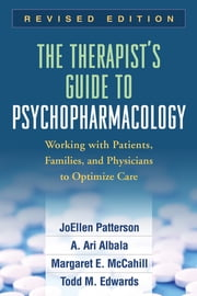 The Therapist's Guide to Psychopharmacology, Revised Edition - Working with Patients, Families, and Physicians to Optimize Care ebook by A. Ari Albala, MD,Margaret E. McCahill, MD,Todd M. Edwards, PhD, LMFT,JoEllen Patterson, PhD