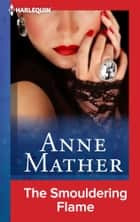 The Smouldering Flame ebook by Anne Mather