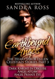 Earthbound Angels Part 3: The Heartthrob Fallen Celestial Stories Collection ebook by Sandra Ross