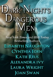 Dark Nights Dangerous Men ebook by Alexandra Ivy,Elisabeth Naughton,Cynthia Eden