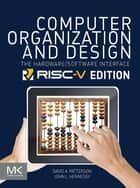 Computer Organization and Design RISC-V Edition - The Hardware Software Interface ebook by David A. Patterson, John L. Hennessy