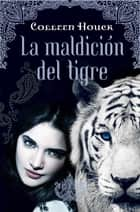 La maldición del tigre ebook by Colleen Houck