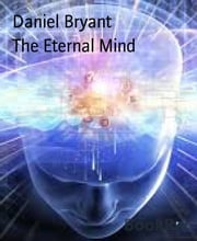 The Eternal Mind - Exploring the cause of all things ebook by Daniel Bryant