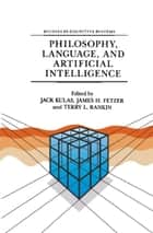 Philosophy, Language, and Artificial Intelligence - Resources for Processing Natural Language ebook by J. Kulas, J.H. Fetzer, T.L. Rankin