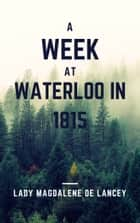 A Week at Waterloo in 1815 (Annotated & Illustrated) ebook by Charles Dickens