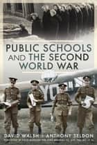 Public Schools and the Second World War ebook by Anthony Seldon, David Walsh