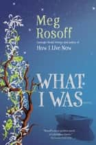 What I Was ebook by Meg Rosoff