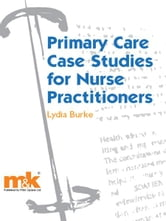 Primary Care Case Studies for Nurse Practitioners ebook by Lydia Burke