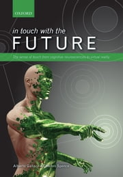 In touch with the future: The sense of touch from cognitive neuroscience to virtual reality ebook by Alberto Gallace,Charles Spence