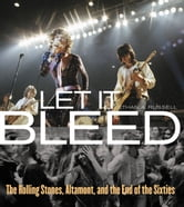 Let It Bleed - The Rolling Stones, Altamont, and the End of the Sixties ebook by Ethan Rusell,Gerard Van der Leun
