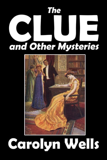 The Clue and Other Mysteries ebook by Carolyn Wells