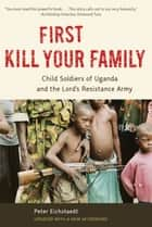First Kill Your Family ebook by Peter Eichstaedt