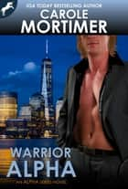 Warrior Alpha (Alpha 6) ebook by Carole Mortimer