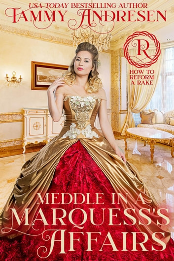 Meddle in a Marquess's Affairs - How to Reform a Rake, #2 ebook by Tammy Andresen