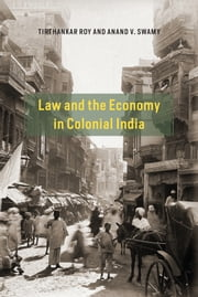 Law and the Economy in Colonial India ebook by Tirthankar Roy,Anand V. Swamy