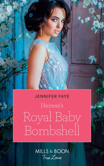 Heiress's Royal Baby Bombshell (Mills & Boon True Love) (The Cattaneos' Christmas Miracles, Book 2) ebook by Jennifer Faye