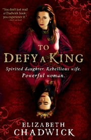 To Defy a King - Vivid and engrossing medieval historical fiction ebook by Elizabeth Chadwick