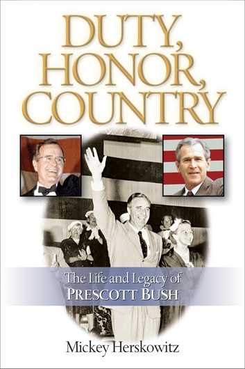 Duty, Honor, Country - The Life and Legacy of Prescott Bush ebook by Mickey Herskowitz