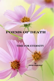 Poems of Death: Time for Eternity ebook by James Hilgendorf