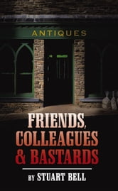 Friends,Colleagues and Bastards ebook by Stuart Bell