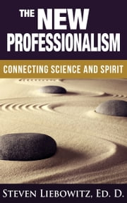 The New Professionalism: Connecting Science And Spirit ebook by Steven Liebowitz
