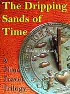 The Dripping Sands Of Time ebook by Robert P McAuley