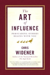 The Art of Influence - Persuading Others Begins With You ebook by Chris Widener