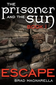 Escape (The Prisoner and the Sun #1) ebook by Brad Magnarella