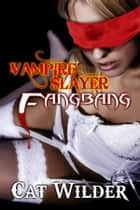 Vampire Slayer Fangbang ebook by Cat Wilder