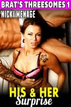 His and Her Surprise : Brat's Threesomes 1 (Virgin Erotica Group Sex Erotica Threesome Erotica FFM Threesome Brat Age Gap Erotica Lesbian Erotica Bi Erotica) - Brat's Threesome, #1 ebook by Nicki Menage