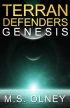Terran Defenders: Genesis - Terran Defenders, #1 ebook by M.S Olney