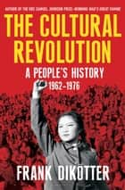 The Cultural Revolution ebook by Frank Dikötter