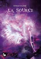Kayla Marchal, 3 - La source eBook by Estelle Vagner